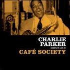 CHARLIE PARKER Complete Live at Café Society album cover