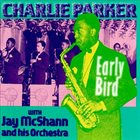 CHARLIE PARKER Early Bird - Charlie Parker with Jay McShann and his Orchestra album cover