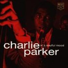 CHARLIE PARKER In a Soulful Mood album cover