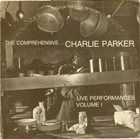 CHARLIE PARKER The Comprehensive Charlie Parker: Live Performances Volume I (aka Live Performances) album cover