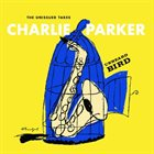CHARLIE PARKER Unheard Bird: The Unissued Takes album cover