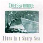 CHELSEA BRIDGE Blues In A Sharp Sea album cover