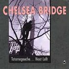 CHELSEA BRIDGE Tatamagouche-Next Left album cover