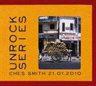 CHES SMITH Unrock Series - 21.01.2010 album cover