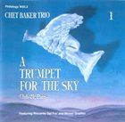 CHET BAKER A Trumpet For The Sky - Club 21, Paris - Vol. 1 album cover