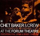 CHET BAKER Chet Baker & Crew: Complete Recordings at the Forum Theatre album cover