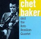 CHET BAKER Chet Baker And The Boto Brazilian Quartet album cover