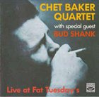 CHET BAKER Chet Baker Quartet with Special Guest Bud Shank : Live At Fat Tuesday's album cover