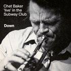 CHET BAKER Down - Chet Baker Live In The Subway Club album cover