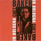 CHET BAKER In Bologna (aka Live In Bologna 1985) album cover