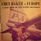 CHET BAKER In Europe: A Jazz Tour Of The Nato Countries album cover