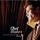 CHET BAKER In Paris - A Selection Of The Legendary Barclay Sessions 1955-1956 album cover