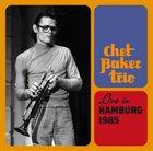 CHET BAKER Live In Hamburg 1985 album cover