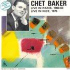 CHET BAKER Live In Paris, 1960-63 - Live In Nice, 1975 album cover