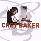 CHET BAKER The Legacy - Vol. 3 - Why Shouldn't You Cry album cover