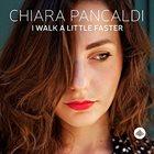 CHIARA PANCALDI I Walk A Little Faster album cover