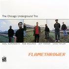 CHICAGO UNDERGROUND DUO / TRIO /  QUARTET - CHICAGO / LONDON UNDERGROUND Chicago Underground Trio : Flamethrower album cover