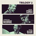 CHICK COREA — Chick Corea, Christian McBride & Brian Blade : Trilogy 2 album cover