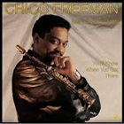 CHICO FREEMAN Chico Freeman Feat. Von Freeman : You'll Know When You Get There album cover
