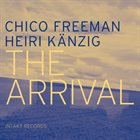 CHICO FREEMAN Chico Freeman / Heiri Känzig : The Arrival album cover