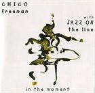 CHICO FREEMAN In The Moment album cover