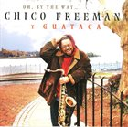 CHICO FREEMAN Oh, By The Way album cover