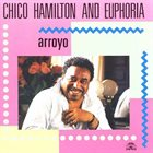 CHICO HAMILTON Chico Hamilton And Euphoria : Arroyo album cover