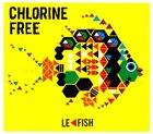 CHLORINE FREE Le Fish album cover