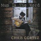 CHRIS CORTEZ Mum Is The Word album cover