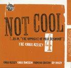 CHRIS KELSEY Not Cool ( ... as in,