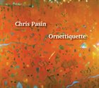 CHRIS PASIN — Ornettiquette album cover