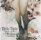 CHRIS THILE How To Grow A Woman From The Ground album cover