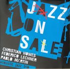 CHRISTIAN HOWES Christian Howes, Federico Lechner, Pablo Martin ‎: Jazz On Sale album cover