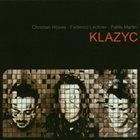 CHRISTIAN HOWES Christian Howes / Federico Lechner / Pablo Martin : Klazyc album cover