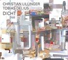 CHRISTIAN LILLINGER Christian Lillinger / Tobias Delius : Dicht album cover