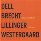 CHRISTOPHER DELL Dell, Brecht, Lillinger, Westergaard : Boulez Materialism (Live In Concert) album cover