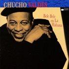CHUCHO VALDÉS Bele Bele en La Habana album cover
