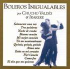 CHUCHO VALDÉS Chucho Valdés & Irakere :  Boleros Inigualabes album cover