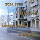 CHUCHO VALDÉS Chucho Valdés & Irakere : Toda Cuba Baila Con album cover