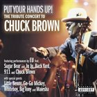 CHUCK BROWN Put Your Hands Up! The Tribute Concert to Chuck Brown album cover