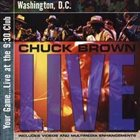 CHUCK BROWN Your Game: Live at the 9:30 Club Washington, D.C. album cover