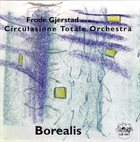 CIRCULASIONE TOTALE ORCHESTRA Frode Gjerstad and the Circulasione Totale Orchestra ‎: Borealis album cover