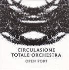CIRCULASIONE TOTALE ORCHESTRA Open Port album cover