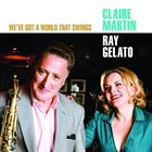 CLAIRE MARTIN Claire Martin & Ray Gelato : We've Got A World That Swings album cover