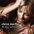 CLAIRE MARTIN He Never Mentioned Love album cover