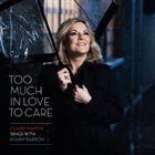 CLAIRE MARTIN Too Much in Love to Care album cover