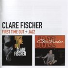 CLARE FISCHER Clare Fischer : First Time Out + Jazz album cover