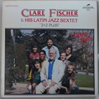 CLARE FISCHER Clare Fischer Latin Jazz Sextet : Free Fall album cover