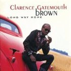 CLARENCE 'GATEMOUTH' BROWN Long Way Home album cover
