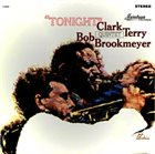 CLARK TERRY Clark Terry-Bob Brookmeyer Quintet : Tonight (aka Clark Terry - Bobby Brookmeyer Quintet) album cover
